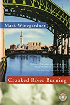 Crooked River Burning by Mark Winegardner