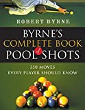 Byrne, Robert: Byrne's Complete Book of Pool Shots: 350 Moves Every Player Should Know