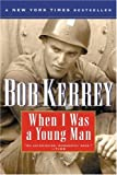 Kerrey, Bob: When I Was a Young Man: A Memoir