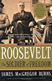 Burns, James MacGregor: Roosevelt: Soldier of Freedom 1940-1945