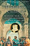 Rubenstein, Richard E.: Aristotle&#39;s Children: How Christians, Muslims, and Jews Rediscovered Ancient Wisdom and Illuminated the Dark Ages