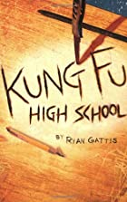 Kung Fu High School by Ryan Gattis