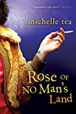 Tea, Michelle: Rose of No Man&#39;s Land