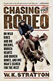 Stratton, W. K.: Chasing the Rodeo: On Wild Rides And Big Dreams, Broken Hearts And Broken Bones, And One Man's Search for the West