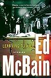 McBain, Ed: Learning to Kill: Stories