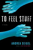 Seigel, Andrea: To Feel Stuff