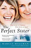 Millman, Marcia: The Perfect Sister: What Draws Us Together, What Drives Us Apart