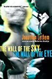 Lethem, Jonathan: The Wall of the Sky, the Wall of the Eye