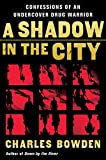 Bowden, Charles: A Shadow in the City: Confessions of an Undercover Drug Warrior