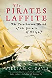 Davis, William C.: The Pirates Laffite: The Treacherous World of the Corsairs of the Gulf