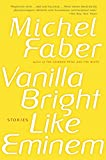 Faber, Michel: Vanilla Bright like Eminem