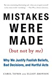 Tavris, Carol: Mistakes Were Made (But Not by Me): Why We Justify Foolish Beliefs, Bad Decisions, and Hurtful Acts