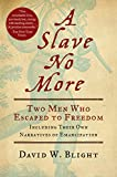 Blight Ph. D., David W.: A Slave No More: Two Men Who Escaped to Freedom, Including Their Own Narratives of Emancipation (.)