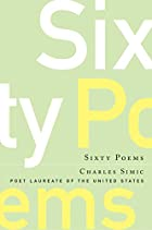 Sixty poems by Charles Simic