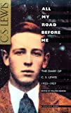 C. S. Lewis: All My Road Before Me: The Diary of C. S. Lewis, 1922-1927