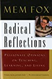 Fox, Mem: Radical Reflections: Passionate Opinions on Teaching, Learning, and Living