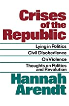 Crises of the Republic: Lying in Politics;&hellip;