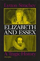 Elizabeth and Essex: A Tragic History by…