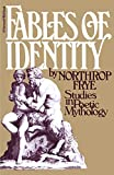 Frye, Northrop: Fables of Identity Studies in Poetic Mythology