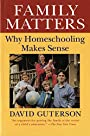 Family Matters: Why Homeschooling Makes Sense - David Guterson