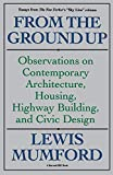 Mumford, L.: From the Ground Up: Observations on Contemporary Architecture, Housing, Highway Building, and Civic Design