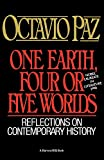 Paz, Octavio: One Earth, Four or Five Worlds: Reflections on Contemporary History