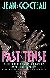 Cocteau, Jean: Past Tense: The Cocteau Diaries Volume 1