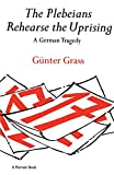Grass, Gunter: The Plebeians Rehearse the Uprising: German Tragedy
