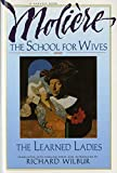 Jean-Baptiste Moliere: The School for Wives and The Learned Ladies, by Moliere: Two comedies in an acclaimed translation.