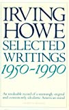 Irving Howe: Selected Writings: 1950-1990