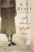 The Shadow of the Sun by A. S. Byatt