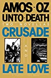 Oz, Amos: Unto Death: Crusade/Late Love