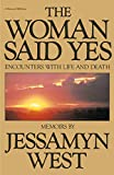West, Jessamyn: The Woman Said Yes: Encounters with Life and Death