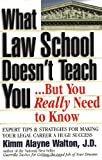 Kimm Alayne Walton: What Law School Doesn't Teach You...but You Really Need to Know: Expert Tips & Strategies for Making Your Legal Career a Huge Success