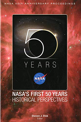 nasa-50th-anniversary-proceedings-nasas-first-50-years-historical-perspectives-nasas-first-50-years-historical-perspectives-nasa-sp