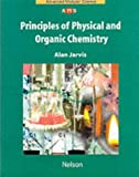 Jarvis, Alan: Principles of Physical and Organic Chemistry (Nelson Advanced Modular Science: Chemistry)