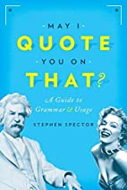 May I Quote You on That?: A Guide to Grammar…
