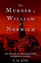 The Murder of William of Norwich: The…