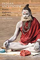 Indian Asceticism: Power, Violence, and Play…