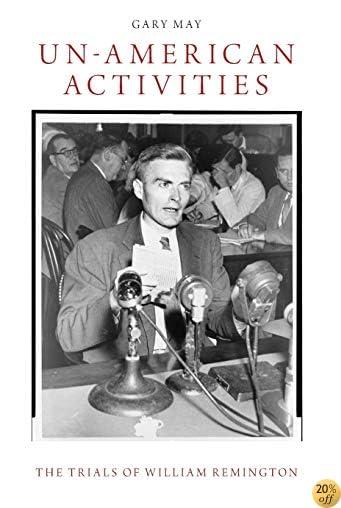 Un-American Activities: The Trials of William Remington