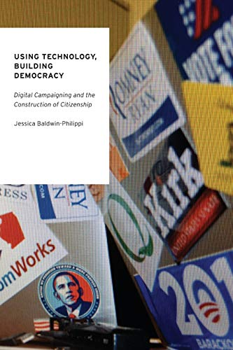using-technology-building-democracy-digital-campaigning-and-the-construction-of-citizenship-oxford-studies-in-digital-politics