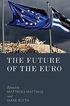 The Future of the Euro by Matthias Matthijs