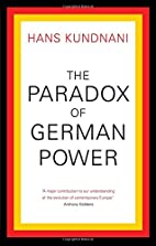 The Paradox of German Power by Hans Kundnani