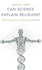 Can Science Explain Religion?: The Cognitive…
