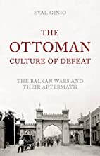 The Ottoman Culture of Defeat: The Balkan…