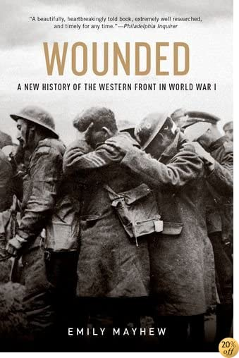 Wounded: A New History of the Western Front in World War I