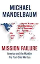 Mission Failure: America and the World in…