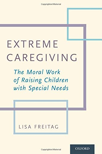 extreme-caregiving-the-moral-work-of-raising-children-with-special-needs