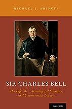 Sir Charles Bell: His Life, Art,…