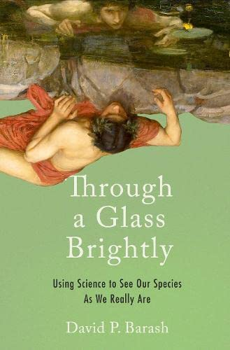 through-a-glass-brightly-using-science-to-see-our-species-as-we-really-are